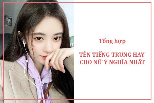 Tổng hợp tên tiếng Trung hay cho nữ ý nghĩa nhất